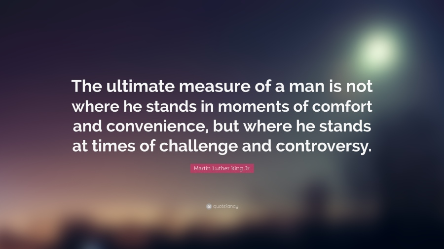30225-Martin-Luther-King-Jr-Quote-The-ultimate-measure-of-a-man-is-not