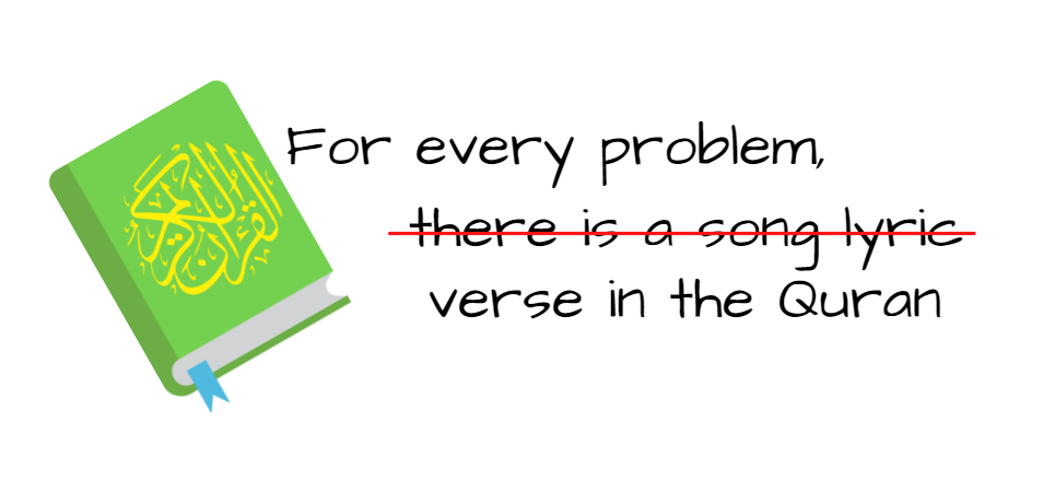 for every problem there is not a song lyric but a verse in the quran